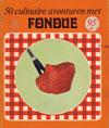 50 Culinaire Avonturen met Fondue