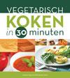Vegetarisch koken in 30 minuten