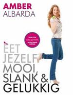 Eet Jezelf Mooi, Slank & Gelukkig - Amber Albarda
